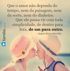 Mensagem de amor - Que o amor nao dependa do tempo nem da paisagem nem da sorte nem do dinheiro Que ele possa vir com toda a simplicidade de dentro para fora de um para o outro
