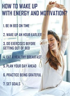 How to wake up with energy and motivation? Here are 7 easy to follow tips to wake up with energy and motivation. Videos. Learn more.