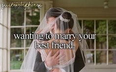 Wanting to marry your best friend