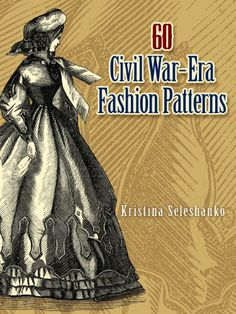 60 Civil War-Era Fashion Patterns (Dover Fashion and Costumes) and free patterns source