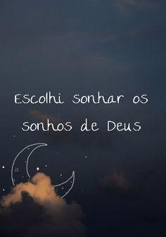 Sonhos de Deus, quando um sonho nasce de Deus é um presente, uma benção maravilhosa, não deixe que esse sonho desapareça
