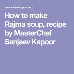 How to make Rajma soup, recipe by MasterChef Sanjeev Kapoor