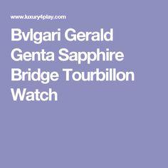 Bvlgari Gerald Genta Sapphire Bridge Tourbillon Watch