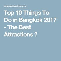 Top 10 Things To Do in Bangkok 2017 - The Best Attractions ✅