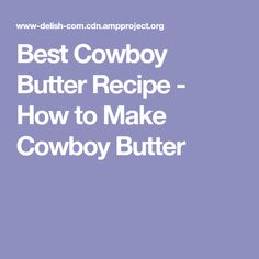 Best Cowboy Butter Recipe - How to Make Cowboy Butter