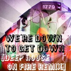 """Remix """"We're down to get down (Deep House on Fire Remix)"""" by SoUnD WaVeS-. Download Now! #weredowntogetdown"""