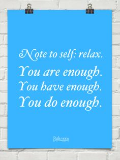 "#quote ""note to self: relax. you are enough. you have enough. you do enough."""