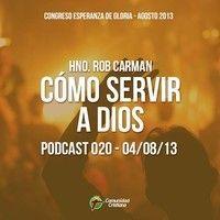 Hno. Rob Carman - Como servir a Dios. by Comunidad Cristiana on SoundCloud