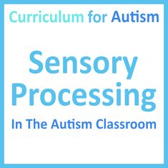 Looking for ideas for Sensory Processing In The Autism Classroom? Check out this blog post by Curriculumm For Autism today.