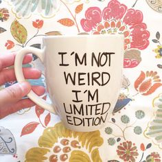 I'm not weird i'm limited edition mug funny by simplymadegreetings