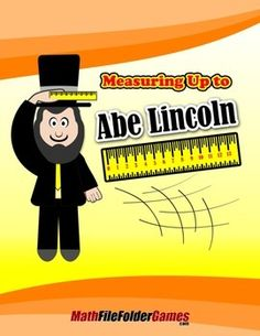 Students will work in pairs. They each need pencils, rulers, bulletin board paper (one sheet for each student big enough to trace bodies), a life-size cut out of Abe Lincoln (Draw and measure this, or ask the art teacher for help!) hung up on the wall as if standing so students can see how tall he actually is....Get the complete Focus On Measurement BUNDLE of 28 Measurement games and save!