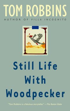Still Life with Woodpecker by Tom Robbins