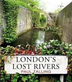 London is built on a hidden maze of brooks, streams and rivers. These gurgling waterways once fed the River Thames, powered water mills and provided fish for the table. London's Lost Rivers by Paul Talling.