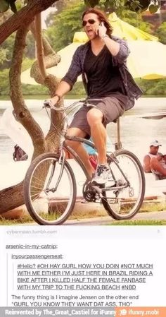 Jared Padalecki excuse the cuss. <- And the thing is, I cant barely ride a bike with two hands and i have to concentrate really hard. He's riding with one hand and on the phone!!