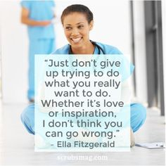 """""""Just don't give up trying to do what you really want to do. Whether it's love or inspiration, I don't think you can go wrong."""" Ella Fitzgerald #Nurses #Quotes #Inspiration #EllaFitzgerald"""