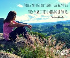 Folks are usually about as happy as they make their minds up to be. #QOTD #OutskirtsPress
