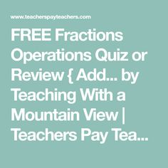 FREE Fractions Operations Quiz or Review { Add... by Teaching With a Mountain View | Teachers Pay Teachers