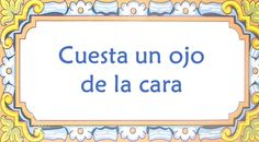 #Spanish sayings and idioms: It costs an arm and a leg