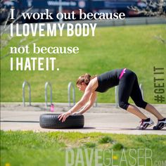 I work out because I love my body not because I hate it