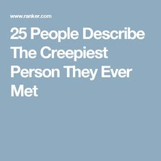 25 People Describe The Creepiest Person They Ever Met Scary Stories To Tell, Creepy Stories, Ghost Stories, Horror Stories, True Stories, Scary Tales, Afraid Of The Dark, Spooky Scary, Thought Catalog