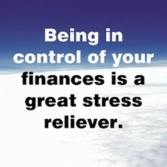 Being in control of your finances is a great stress reliever.