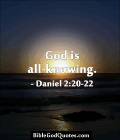 God is all-knowing. - Daniel 2:20-22 ✞ ✟ ✞ BibleGodQuotes.com