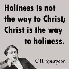 TOP RELIGION quotes and sayings by famous authors like Charles Spurgeon : Holiness is not the way to Crisht; Christ is the way to holiness. Bible Verses Quotes, Faith Quotes, Scriptures, Holy Quotes, Wisdom Quotes, Quotes Quotes, Ch Spurgeon, Great Quotes, Inspirational Quotes