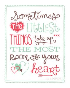 """Free """"Sometimes the littlest things take up the most room in your heart"""" Printable. Littlest things = Kindergarteners Printable Quotes, Printable Art, Free Printables, Great Quotes, Me Quotes, Inspirational Quotes, Baby Quotes, Friend Quotes, Project Life"""