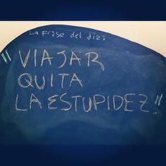 : Viaja más y serás menos estúpido. #LaFrasedelDía
