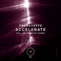 Stream : Frankyeffe - Accelerate (+ Ant Prescott Remix), a playlist by ! Ants, Ant