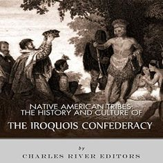 the history of the iroquois confederation history essay The last chapter explored the government of ancient athens this chapter  explores another government with deep roots in history: the iroquois  confederacy.