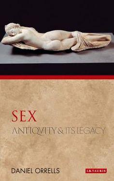 Sex : antiquity and its legacy / Daniel Orrells. -- Oxford ; New York : Oxford University Press, cop. 2015 en http://absysnet.bbtk.ull.es/cgi-bin/abnetopac?TITN=540047