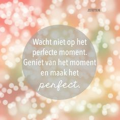 wacht niet op het perfecte moment Love Life Quotes, Best Quotes, Funny Quotes, Nice Quotes, Massage Quotes, Yoga Quotes, Happy Quotes Inspirational, Outing Quotes, Dutch Quotes