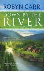 Robyn Carr - DOWN BY THE RIVER- Grace Valley Trilogy - Great books!!