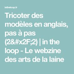 In THe LooP - Vers l'infini et au delà ! Loop, Arts, Ravelry, Knitting, Points, Knitwear, Passion, Free Knitting, Blondes