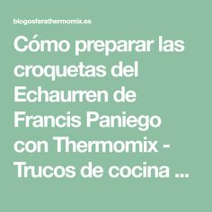 Cómo preparar las croquetas del Echaurren de Francis Paniego con Thermomix - Trucos de cocina Thermomix