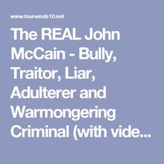 The REAL John McCain - Bully, Traitor, Liar, Adulterer and Warmongering Criminal (with videos) >> Four Winds 10 - Truth Winds