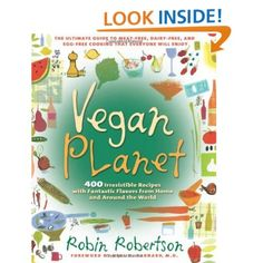 Vegan Planet: 400 Irresistible Recipes With Fantastic Flavors from Home and Around the World  Robin Robertson http://pinterest.com/robinvegan is member of Vegan Community http://pinterest.com/heidrunkarin/vegan-community If you are moving away from meat, dairy and eggs in your diet, then Vegan Planet is for you. It is by far the most comprehensive vegan cookbook ever and proves once and for all that the vegan way of eating can easily provide all the nutrition you need