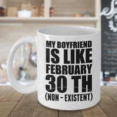 My Boyfriend Is Like February 30th (Non - Existent), Valentines Gift, Valentines Day Gift, Valentines Day Mug, Funny Valentines Gift,