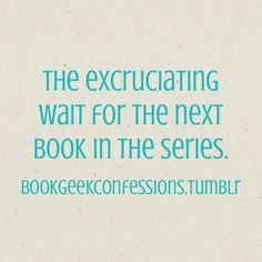 The excruciating wait for the next book in the series.