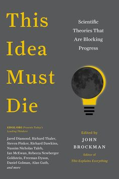This Idea Must Die: Some of the World's Greatest Thinkers Each Select a Major Misconception Holding Us Back | Brain Pickings
