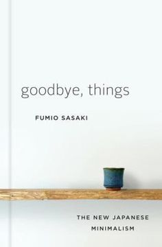 Goodbye, Things The New Japanese Minimalism (Book) : Sasaki, Fumio : Fumio Sasaki is not an enlightened minimalism expert or organizing guru like Marie Kondo--he's just a regular guy who was stressed out and constantly comparing himself to others, until one day he decided to change his life by saying goodbye to everything he didn't absolutely need. The effects were remarkable: Sasaki gained true freedom, new focus, and a real sense of gratitude for everything around him. In Goodbye, Things…