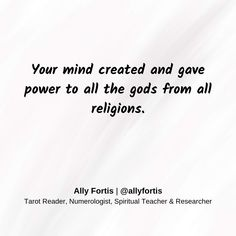 Your mind created and gave power to all the gods from all religions.