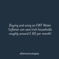 Buying and using an EWT Water Softener can save Irish households roughly around £ 60 per month! View our Water Softener Cost Savings Calculator for more information.