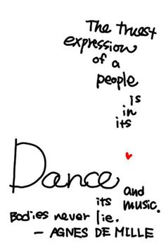 Quote: The truest expression of a people is in its Dance and Music. Bodies never lie #dancequotes