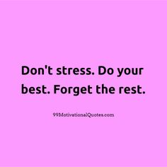 Don%26%23039%3Bt+stress.+Do+your+best.+Forget+the+rest..png (530×530)