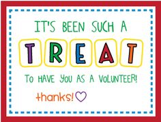 "Easy parent volunteer gift! ""It's been such a TREAT to have you as a volunteer!"" Will work with any type of treat/candy."