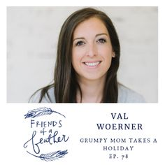 Friends of a Feather: Ep. 78: Val Woerner: Grumpy Mom Takes a Holiday