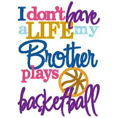 I don't have a Life, my Brother Sister plays BASKETBALL - INSTANT Download Machine Embroidery Design by Carrie