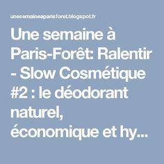 Une semaine à Paris-Forêt: Ralentir - Slow Cosmétique #2 : le déodorant naturel, économique et hyper efficace !